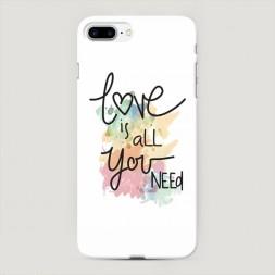 Пластиковый чехол Love is all you need на iPhone 7 Plus